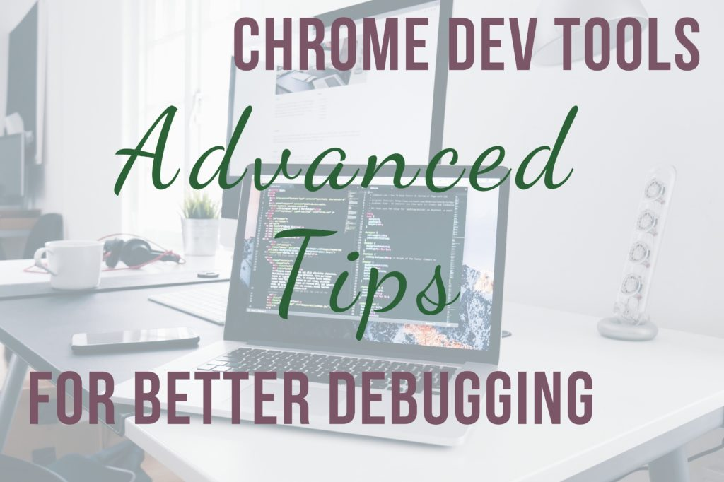 Chrome Dev Tools - More Advanced Tips for Better Debugging